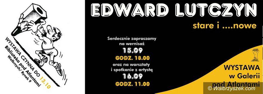 """Wałbrzych: """"Edward Lutczyn. Stare i… nowe"""" w najbliższy weekend w Wałbrzychu"""